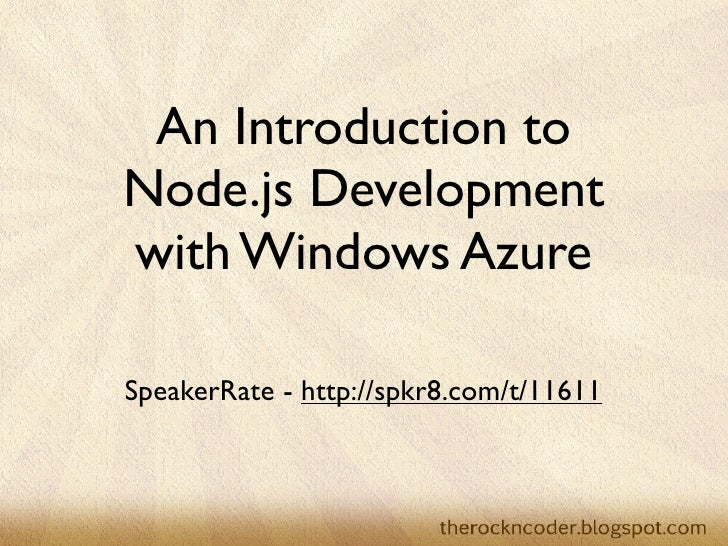 An Introduction toNode.js Developmentwith Windows AzureSpeakerRate - http://spkr8.com/t/11611
