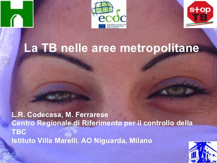 La TB nelle aree metropolitaneL.R. Codecasa, M. FerrareseCentro Regionale di Riferimento per il controllo dellaTBCIstituto...