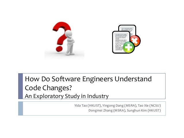 How Do Software Engineers Understand  Code Changes?  An Exploratory Study in Industry  Yida Tao (HKUST), Yingong Dang (MSR...