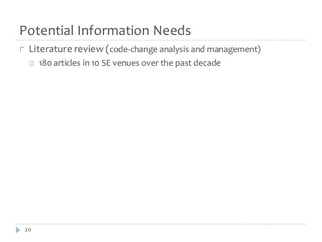 Potential Information Needs  Literature review (code-change analysis and management)  20  180 articles in 10 SE venues ove...