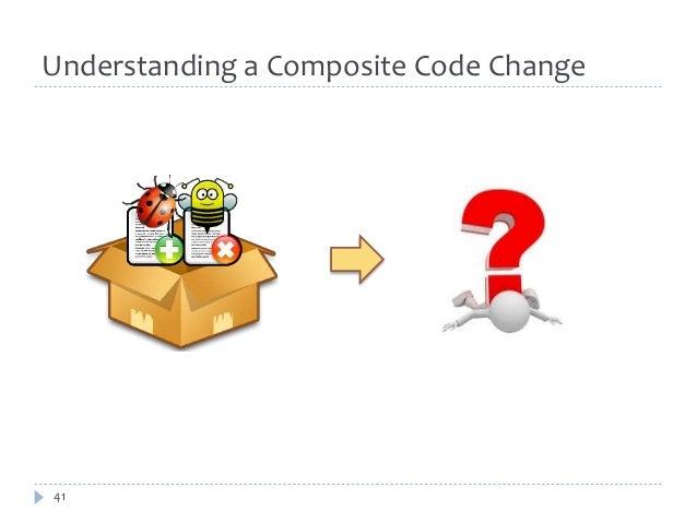 Understanding a Composite Code Change  41