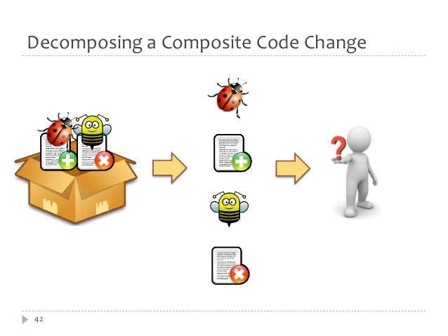 Decomposing a Composite Code Change  42