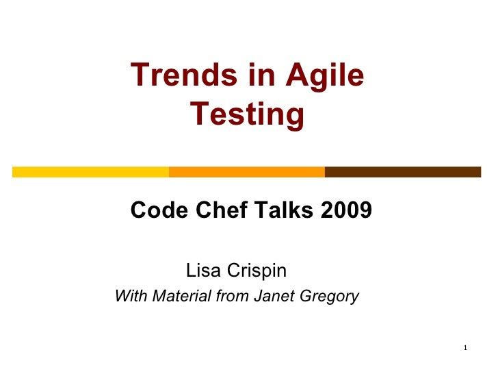 Trends in Agile Testing Code Chef Talks 2009 Lisa Crispin With Material from Janet Gregory