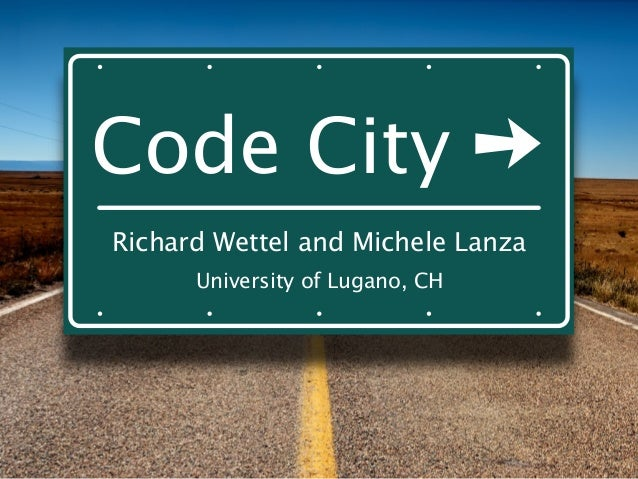 Richard Wettel and Michele Lanza University of Lugano, CH Code City