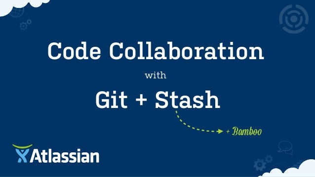 Code Collaboration with Git + Stash + Bamboo