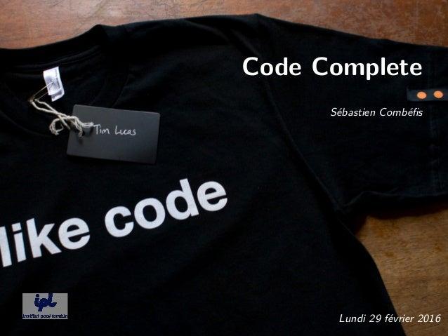Code Complete Sébastien Combéfis Lundi 29 février 2016