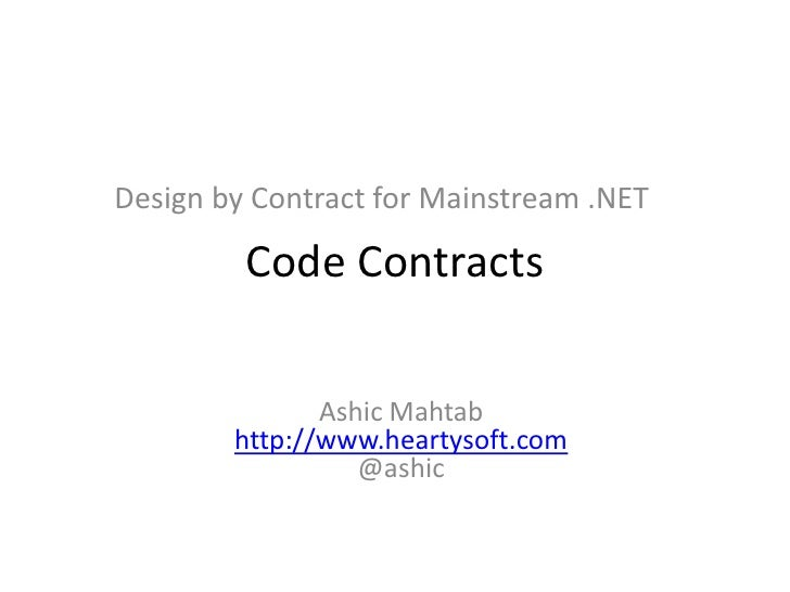 Design by Contract for Mainstream .NET<br />Code Contracts<br />AshicMahtabhttp://www.heartysoft.com@ashic<br />