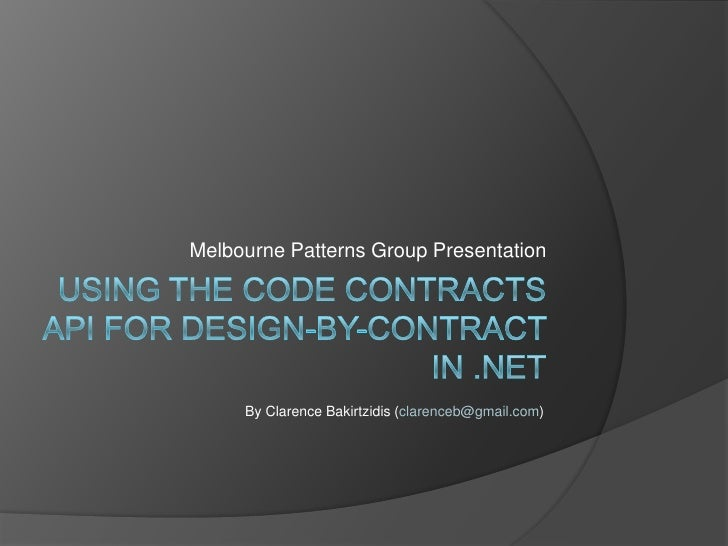 Using the Code Contracts API for design-by-contract in .NET<br />Melbourne Patterns Group Presentation<br />By Clarence Ba...