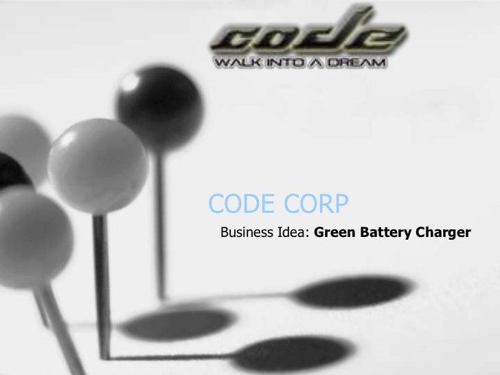 CODE CORPBusiness Idea: Green Battery Charger