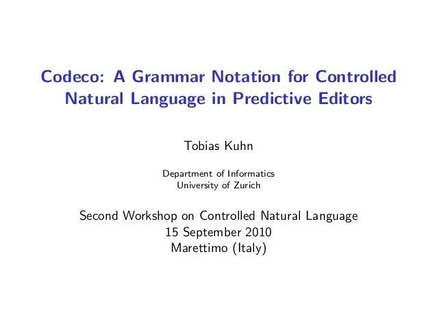 Codeco: A Grammar Notation for Controlled Natural Language in Predictive Editors Tobias Kuhn Department of Informatics Uni...
