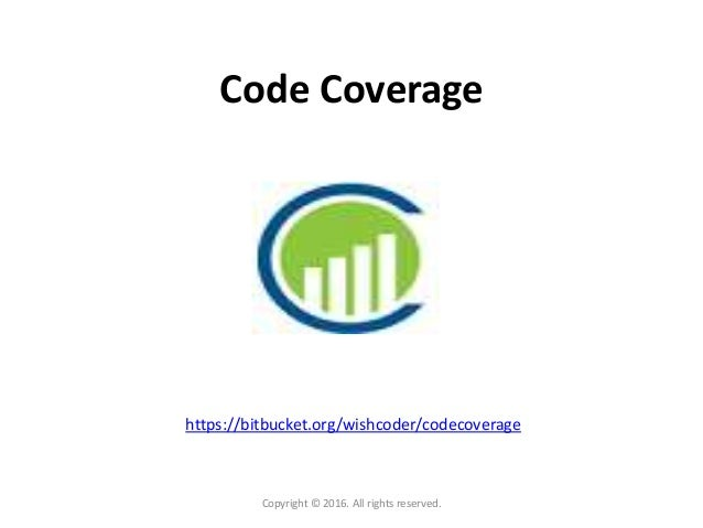 Code Coverage Copyright © 2016. All rights reserved. https://bitbucket.org/wishcoder/codecoverage