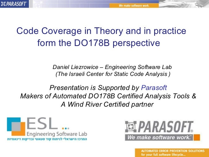Code Coverage in Theory and in practice form the DO178B perspective  Daniel Liezrowice – Engineering Software Lab (The Isr...