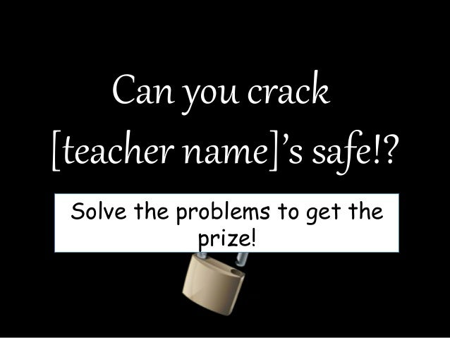 Can you crack[teacher name]'s safe!?Solve the problems to get theprize!