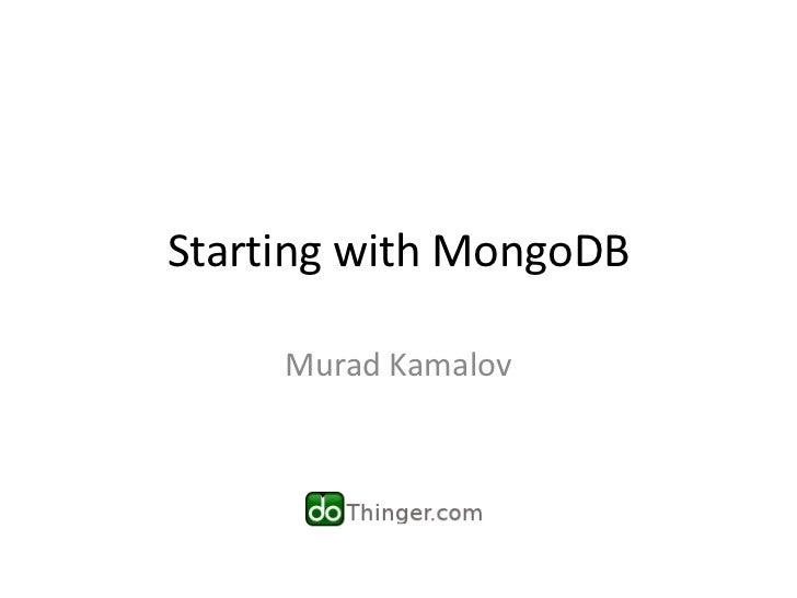 Starting with MongoDB     Murad Kamalov