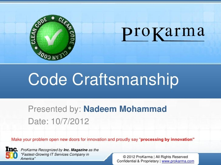 Code Craftsmanship        Presented by: Nadeem Mohammad        Date: 10/7/2012Make your problem open new doors for innovat...