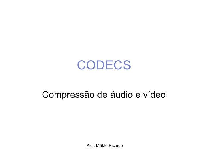 CODECS Compressão de áudio e vídeo
