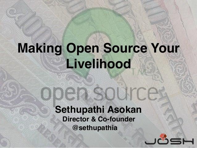 Making Open Source Your Livelihood Sethupathi Asokan Director & Co-founder @sethupathia