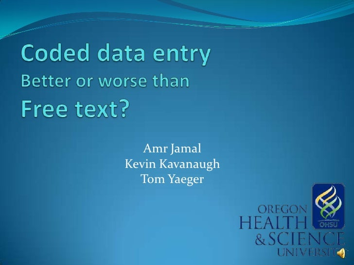 Coded data entry Better or worse than Free text?