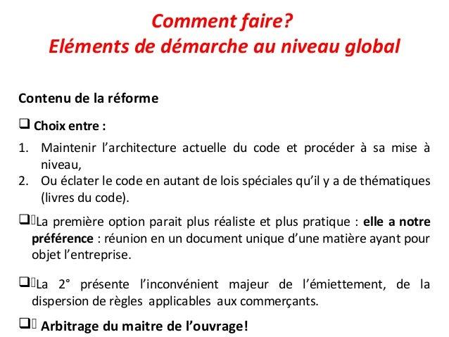 Comment faire? Eléments de démarche au niveau global Contenu de la réforme  Choix entre : 1. Maintenir l'architecture act...