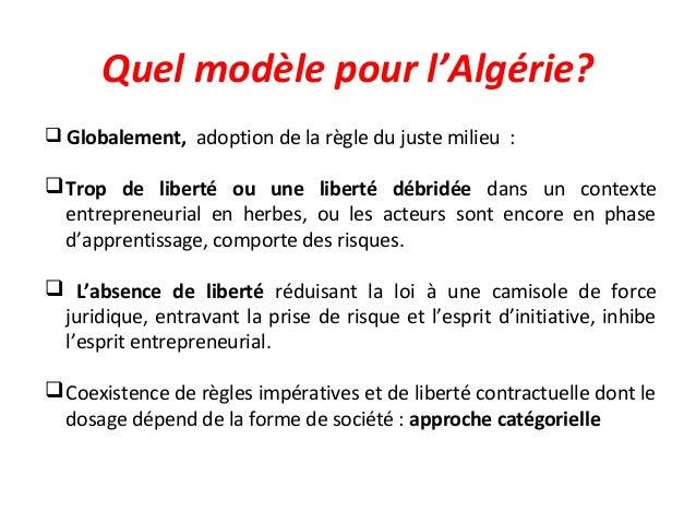 Quel modèle pour l'Algérie?  Globalement, adoption de la règle du juste milieu : Trop de liberté ou une liberté débridée...