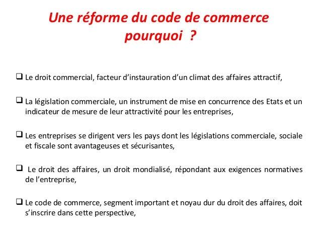 Une réforme du code de commerce pourquoi ?  Le droit commercial, facteur d'instauration d'un climat des affaires attracti...