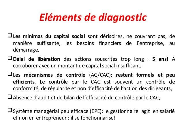 Les minimas du capital social sont dérisoires, ne couvrant pas, de manière suffisante, les besoins financiers de l'entrep...