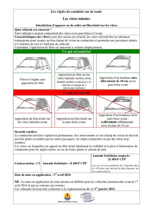 Les règles de conduite sur la route Les vitres teintées Interdiction d'apposer ou de coller un film teinté sur les vitres ...
