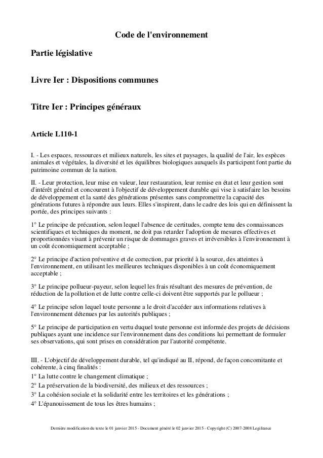 Code de l'environnement Partie législative Livre Ier : Dispositions communes Titre Ier : Principes généraux Article L110-1...