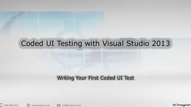 Coded UI Testing with Visual Studio 2013 Writing Your First Coded UI Test