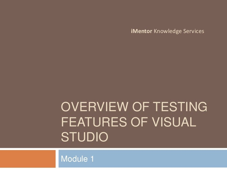 Overview of testing features of Visual studio<br />Module 1<br />iMentor Knowledge Services<br />