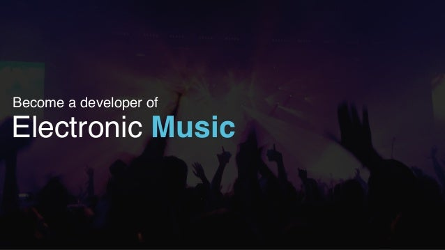 Electronic Music Become a developer of
