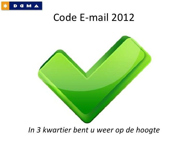 Code E-mail 2012<br />In 3 kwartier bent u weer op de hoogte<br />