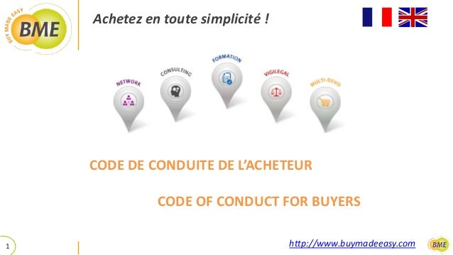 Achetez en toute simplicité ! http://www.buymadeeasy.com CODE DE CONDUITE DE L'ACHETEUR CODE OF CONDUCT FOR BUYERS 1