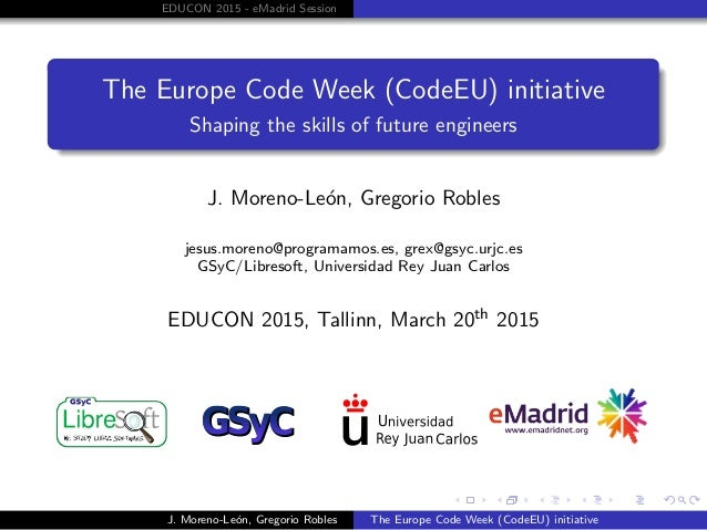 EDUCON 2015 - eMadrid Session The Europe Code Week (CodeEU) initiative Shaping the skills of future engineers J. Moreno-Le...