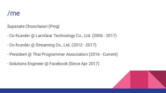 /me Supasate Choochaisri (Ping) - Co-founder @ LarnGear Technology Co., Ltd. (2006 - 2017) - Co-founder @ Streaming Co., L...