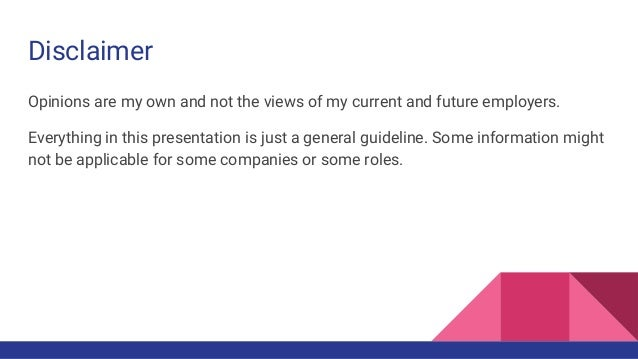 Disclaimer Opinions are my own and not the views of my current and future employers. Everything in this presentation is ju...