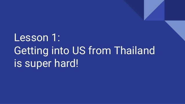 Lesson 1: Getting into US from Thailand is super hard!
