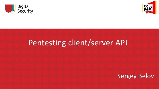 Pentesting client/server API Sergey Belov