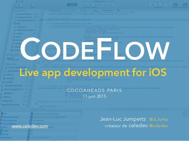 CODEFLOW Live app development for iOS C O C O A H E A D S PA R I S 11 juin 2015 Jean-Luc Jumpertz @JLJump créateur de cele...