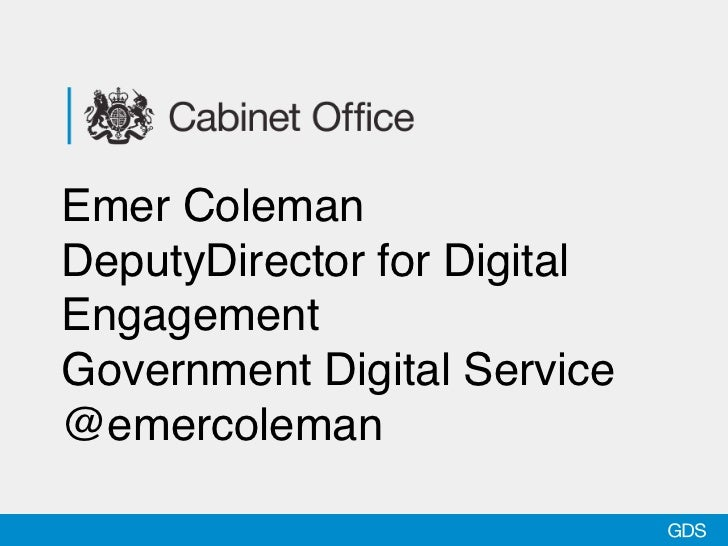 Emer ColemanDeputyDirector for DigitalEngagementGovernment Digital Service@emercoleman