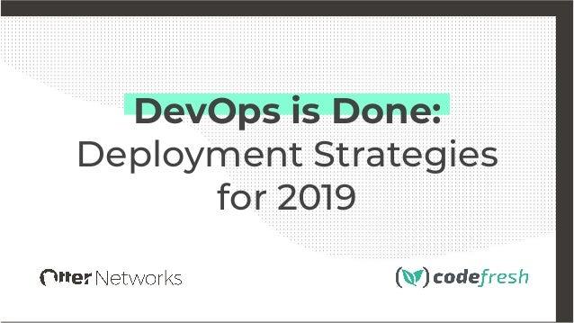 DevOps is Done: Deployment Strategies for 2019