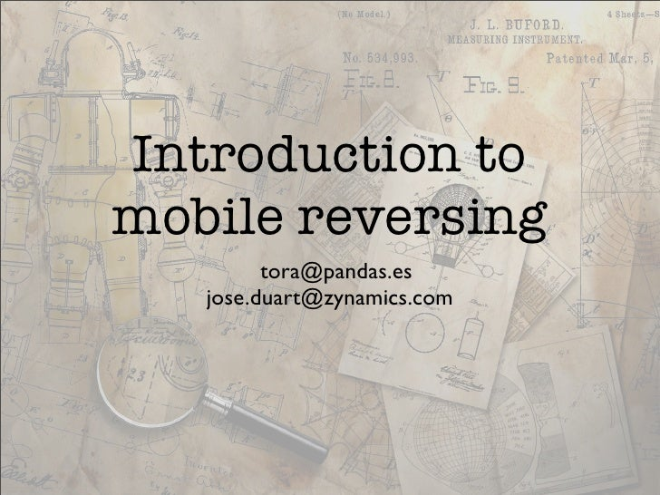 Introduction to mobile reversing          tora@pandas.es    jose.duart@zynamics.com
