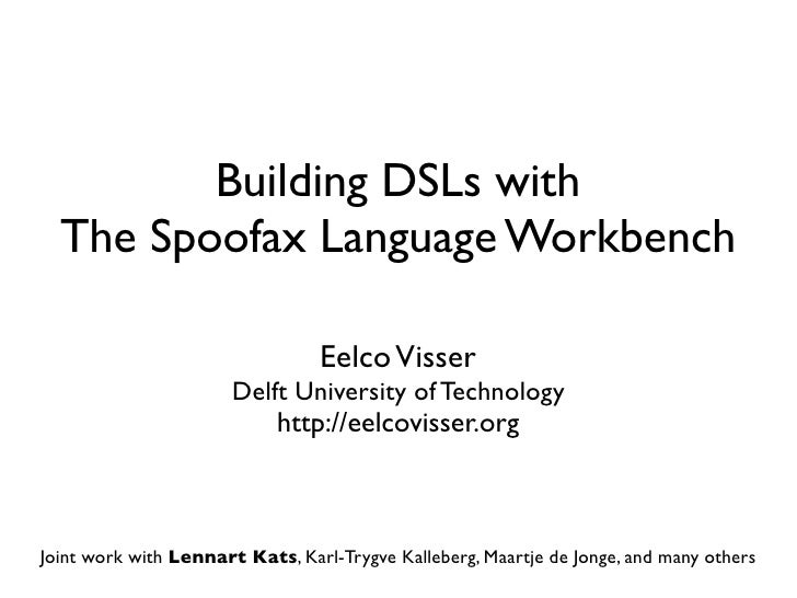 Building DSLs with   The Spoofax Language Workbench                                   Eelco Visser                        ...