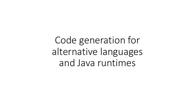 Code generation for alternative languages and Java runtimes