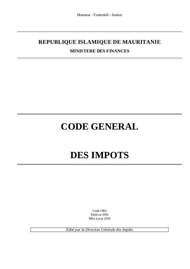 Honneur - Fraternité - Justice REPUBLIQUE ISLAMIQUE DE MAURITANIE MINISTERE DES FINANCES CODE GENERAL DES IMPOTS Code 1982...