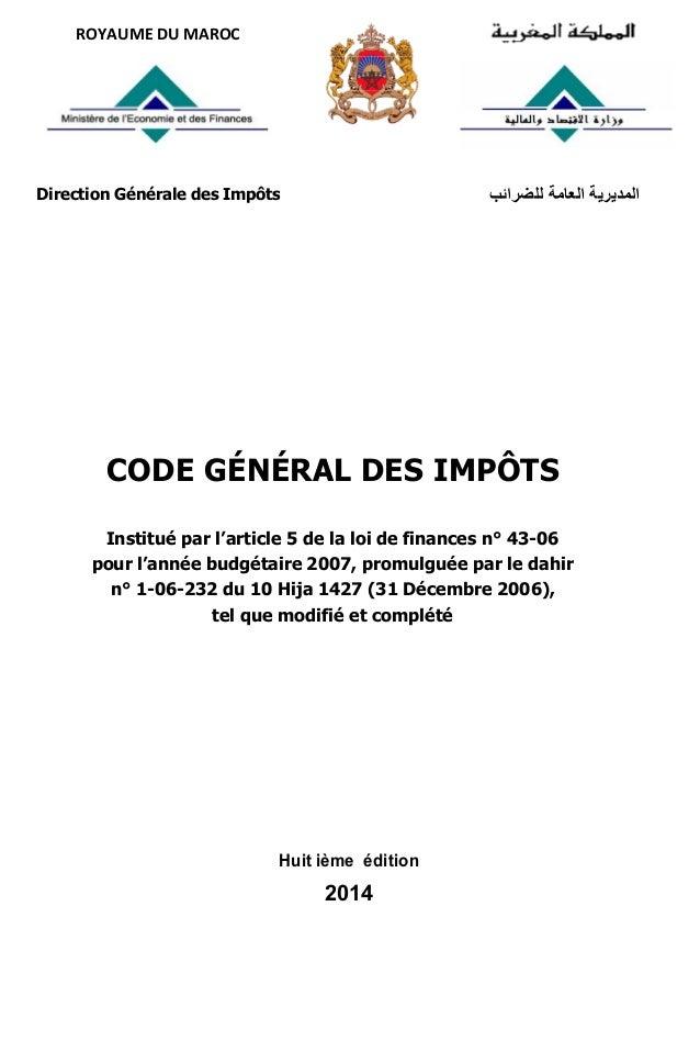 ROYAUME DU MAROC Direction Générale des Impôts ﻟﻠﺿراﺋب اﻟﻌﺎﻣﺔ اﻟﻣدﯾرﯾﺔ CODE GÉNÉRAL DES IMPÔTS Institué par l'articl...