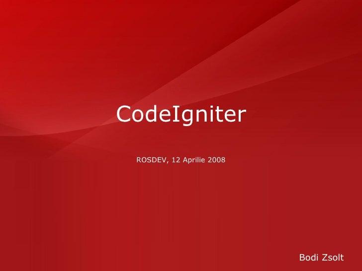 CodeIgniter ROSDEV, 12 Aprilie 2008 Bodi Zsolt