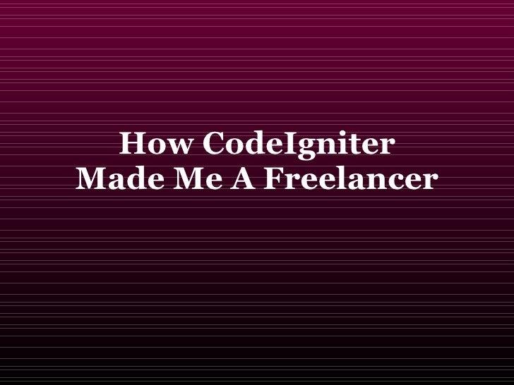 How CodeIgniter Made Me A Freelancer