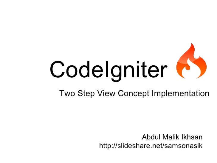 CodeIgniterTwo Step View Concept Implementation                        Abdul Malik Ikhsan         http://slideshare.net/sa...