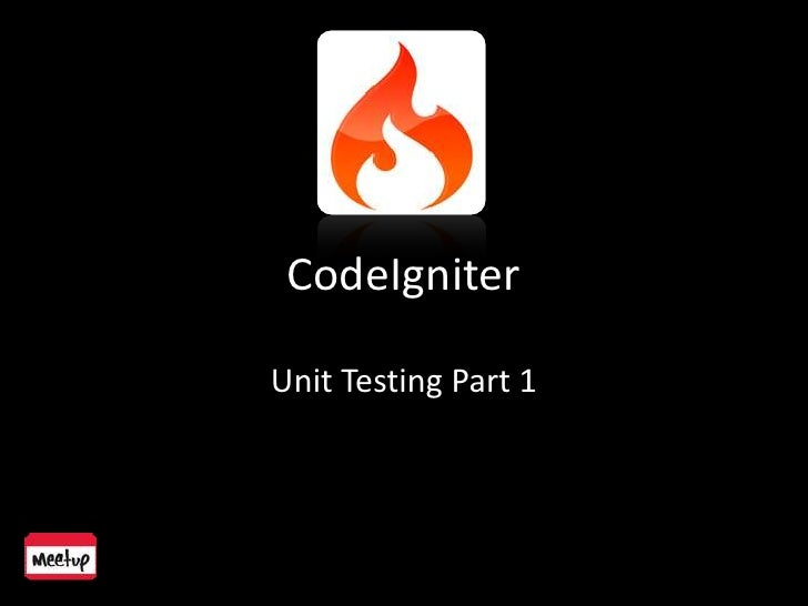 CodeIgniter<br />Unit Testing Part 1<br />